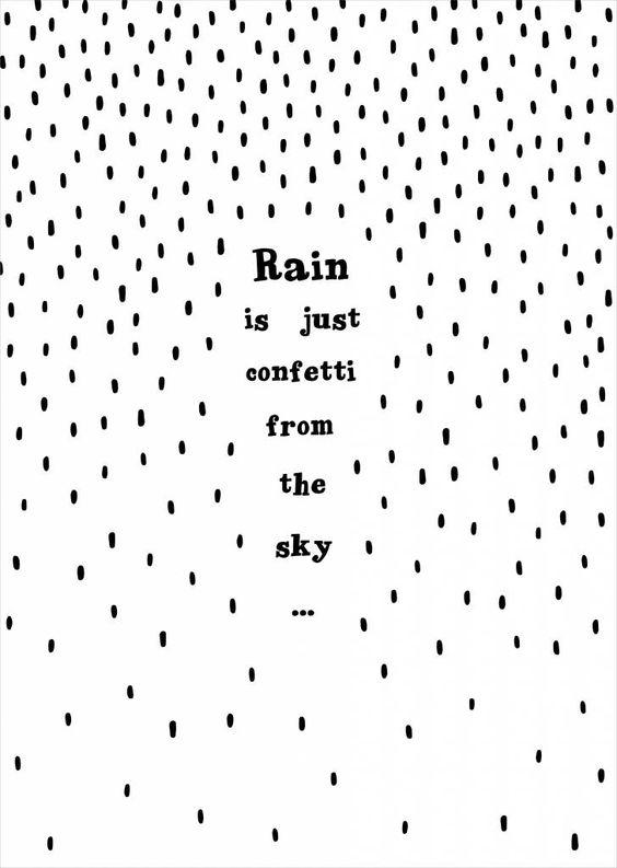 Rain is just confetti from the sky Pinterest Pin